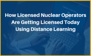 how nuclear operators are getting licensed using distance learning